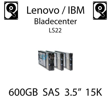 "600GB 3.5"" dedykowany dysk serwerowy SAS do serwera Lenovo / IBM Bladecenter LS22, HDD Enterprise 15k, 600MB/s - 44W2244"